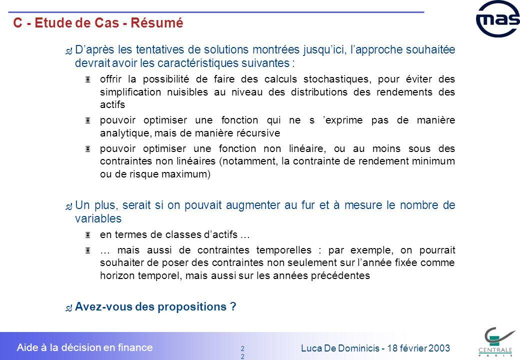 22 2 Luca De Dominicis - 18 février 2003 Aide à la décision en finance C - Etude de Cas - Résumé Daprès les tentatives de solutions montrées jusquici,