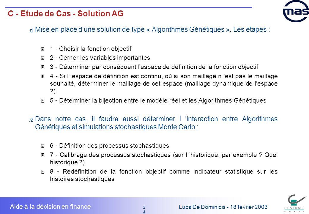 24 2424 Luca De Dominicis - 18 février 2003 Aide à la décision en finance C - Etude de Cas - Solution AG Mise en place dune solution de type « Algorit