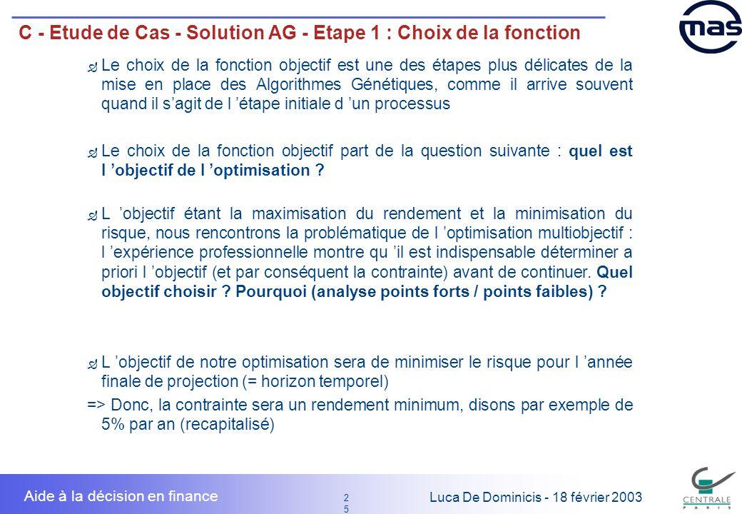 25 2525 Luca De Dominicis - 18 février 2003 Aide à la décision en finance C - Etude de Cas - Solution AG - Etape 1 : Choix de la fonction Le choix de