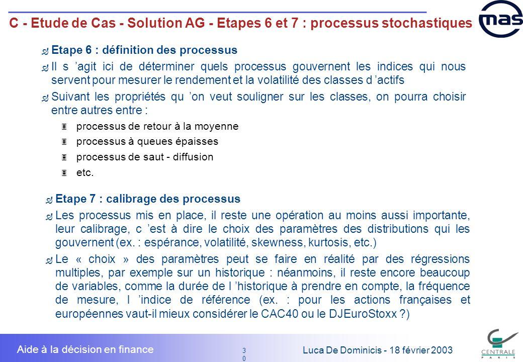 30 3030 Luca De Dominicis - 18 février 2003 Aide à la décision en finance C - Etude de Cas - Solution AG - Etapes 6 et 7 : processus stochastiques Eta