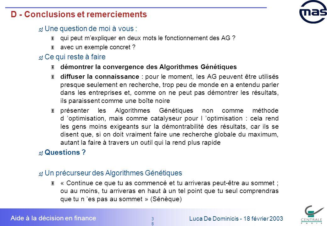 38 3838 Luca De Dominicis - 18 février 2003 Aide à la décision en finance D - Conclusions et remerciements Une question de moi à vous : 3 qui peut mex