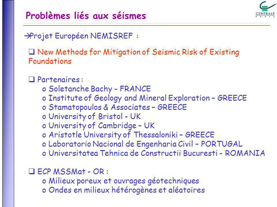 Problèmes liés aux séismes Projet Européen NEMISREF : New Methods for Mitigation of Seismic Risk of Existing Foundations Partenaires : o Soletanche Ba