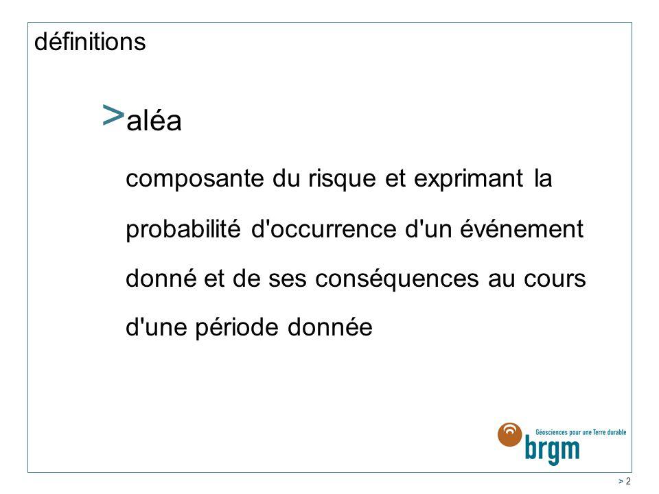 > 2 définitions >a>aléa composante du risque et exprimant la probabilité d occurrence d un événement donné et de ses conséquences au cours d une période donnée