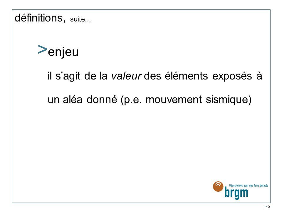 > 5 définitions, suite...>e>enjeu il sagit de la valeur des éléments exposés à un aléa donné (p.e.