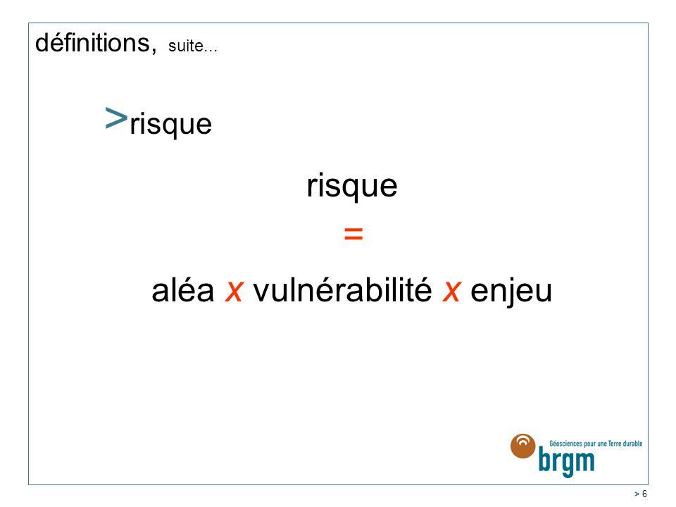 > 6 définitions, suite... >r>risque risque = aléa x vulnérabilité x enjeu