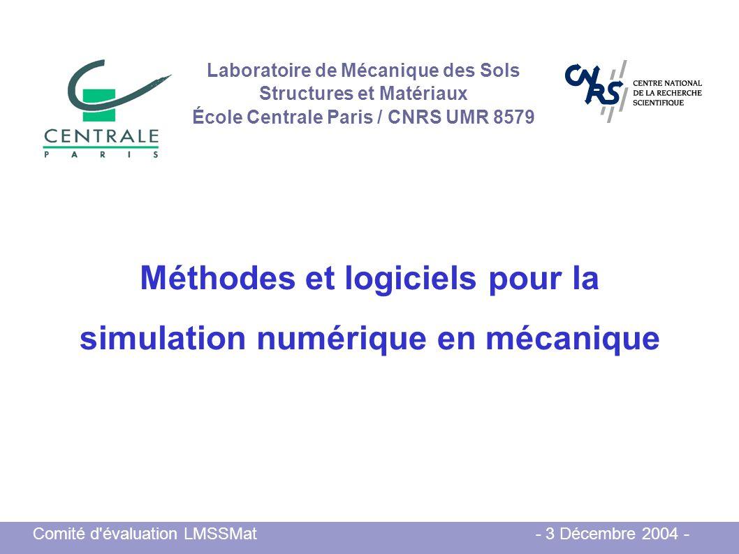 Comité d'évaluation LMSSMat - 3 Décembre 2004 - Méthodes et logiciels pour la simulation numérique en mécanique Laboratoire de Mécanique des Sols Stru