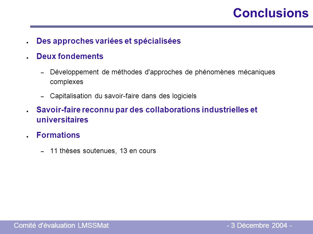 Comité d'évaluation LMSSMat - 3 Décembre 2004 - Conclusions Des approches variées et spécialisées Deux fondements – Développement de méthodes d'approc