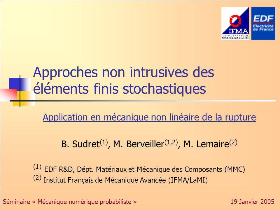 22/27 « Mécanique probabiliste numérique » 19 Janvier 2005 Maillage du tuyau fissuré Fissure circonférentielle