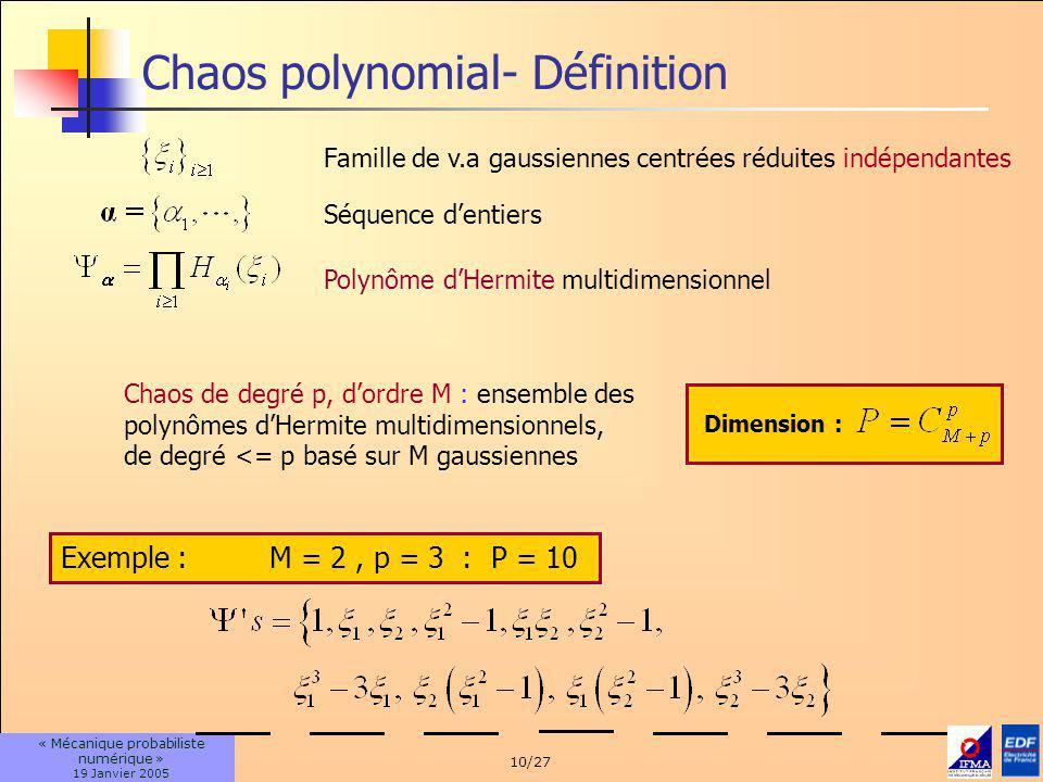 10/27 « Mécanique probabiliste numérique » 19 Janvier 2005 Chaos polynomial- Définition Famille de v.a gaussiennes centrées réduites indépendantes Séq