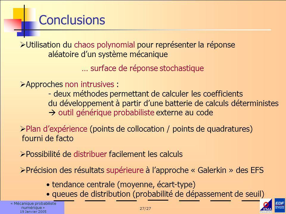 27/27 « Mécanique probabiliste numérique » 19 Janvier 2005 Approches non intrusives : - deux méthodes permettant de calculer les coefficients du dével