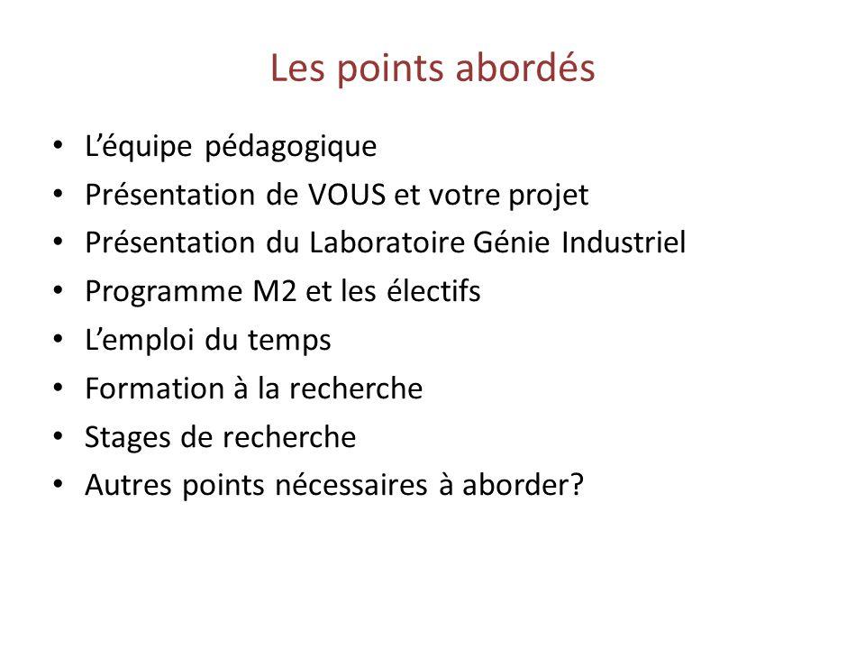 Les points abordés Léquipe pédagogique Présentation de VOUS et votre projet Présentation du Laboratoire Génie Industriel Programme M2 et les électifs