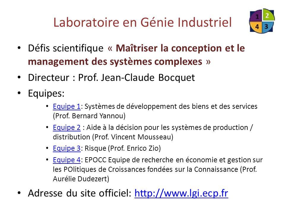 Laboratoire en Génie Industriel Défis scientifique « Maîtriser la conception et le management des systèmes complexes » Directeur : Prof. Jean-Claude B
