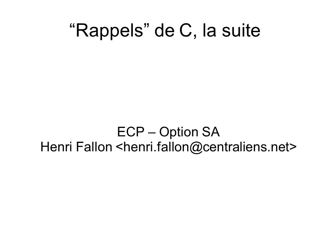Rappels de C, la suite ECP – Option SA Henri Fallon