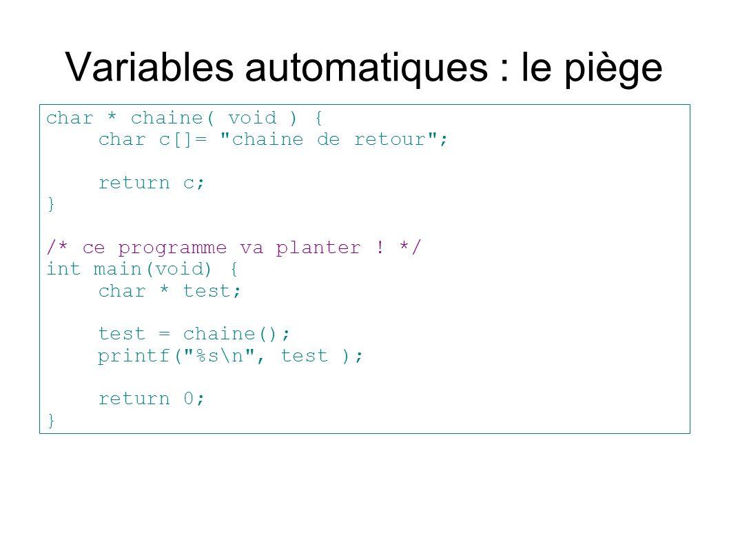 malloc : allocation dynamique char * chaine( void ) { char * c; c = (char *)malloc( 5 * sizeof(char) ); return c; } /* ce programme va fonctionner .