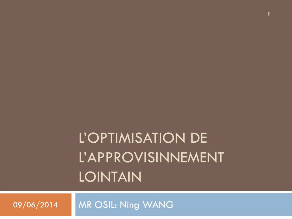 LOPTIMISATION DE LAPPROVISINNEMENT LOINTAIN MR OSIL: Ning WANG 09/06/2014 1
