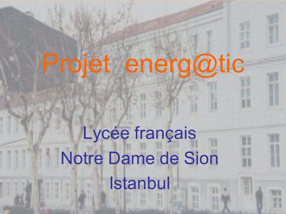 Projet energ@tic Lycée français Notre Dame de Sion Istanbul