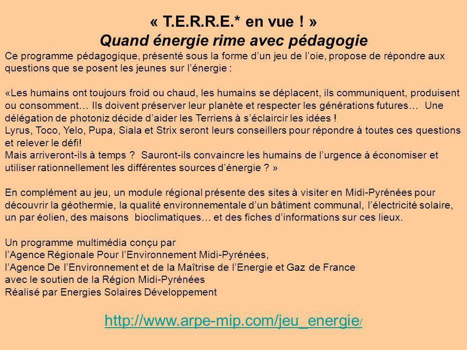 « T.E.R.R.E.* en vue ! » Quand énergie rime avec pédagogie Ce programme pédagogique, présenté sous la forme dun jeu de loie, propose de répondre aux q