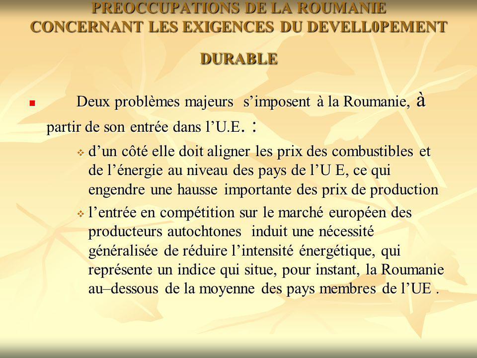 PREOCCUPATIONS DE LA ROUMANIE CONCERNANT LES EXIGENCES DU DEVELL0PEMENT DURABLE Deux problèmes majeurs simposent à la Roumanie, à partir de son entrée dans lU.E.