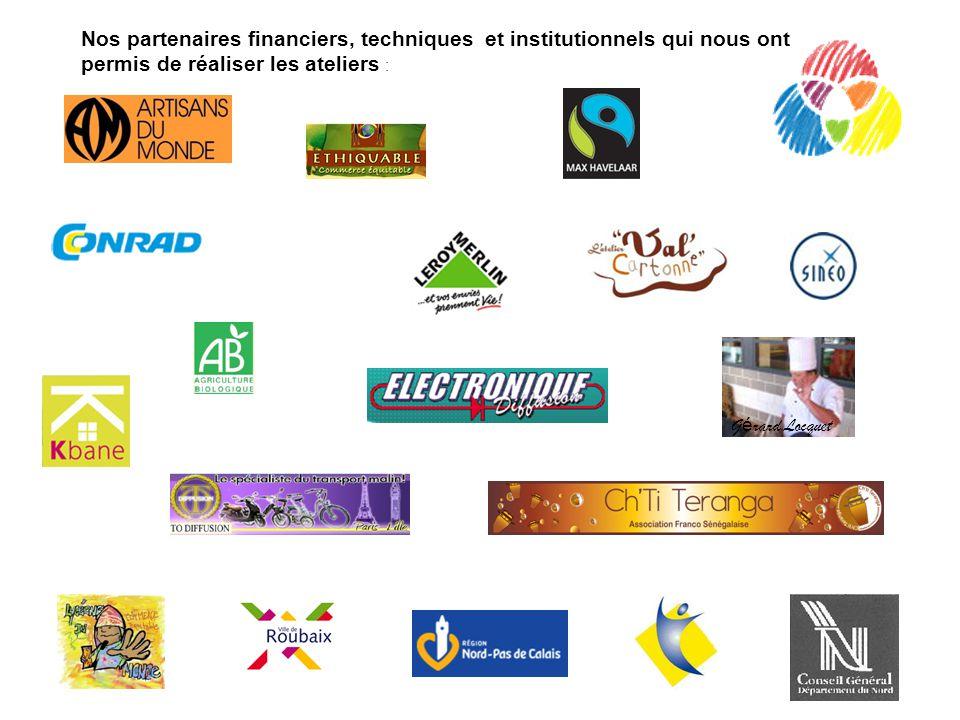 G é rard Locquet Nos partenaires financiers, techniques et institutionnels qui nous ont permis de réaliser les ateliers :