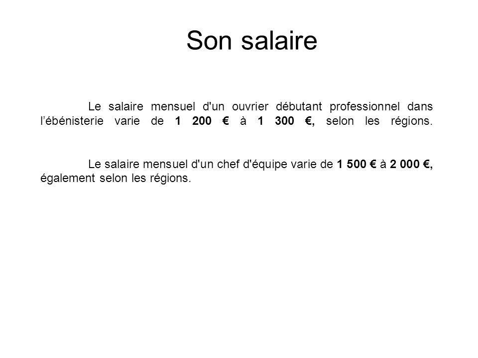 Le salaire mensuel d'un ouvrier débutant professionnel dans lébénisterie varie de 1 200 à 1 300, selon les régions. Le salaire mensuel d'un chef d'équ