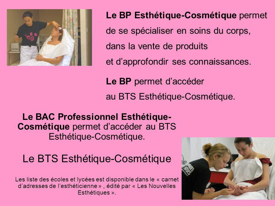 Le BAC Professionnel Esthétique- Cosmétique permet daccéder au BTS Esthétique-Cosmétique. Le BTS Esthétique-Cosmétique Les liste des écoles et lycées