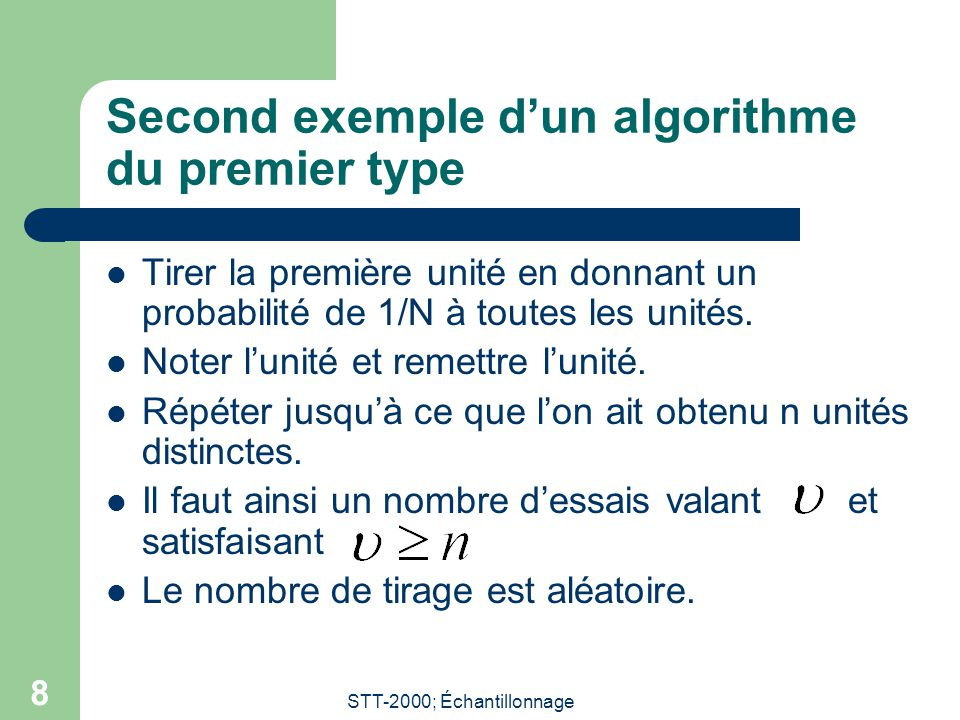 STT-2000; Échantillonnage 8 Second exemple dun algorithme du premier type Tirer la première unité en donnant un probabilité de 1/N à toutes les unités.