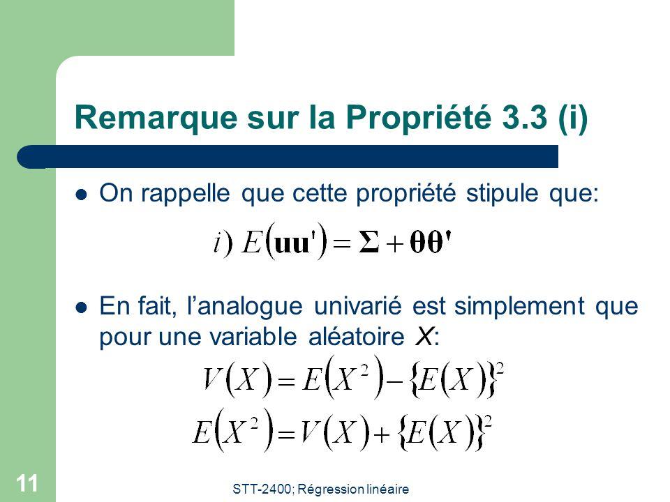 STT-2400; Régression linéaire 11 Remarque sur la Propriété 3.3 (i) On rappelle que cette propriété stipule que: En fait, lanalogue univarié est simplement que pour une variable aléatoire X: