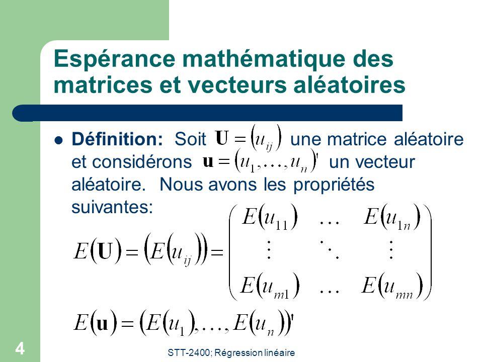 STT-2400; Régression linéaire 4 Espérance mathématique des matrices et vecteurs aléatoires Définition: Soit une matrice aléatoire et considérons un vecteur aléatoire.