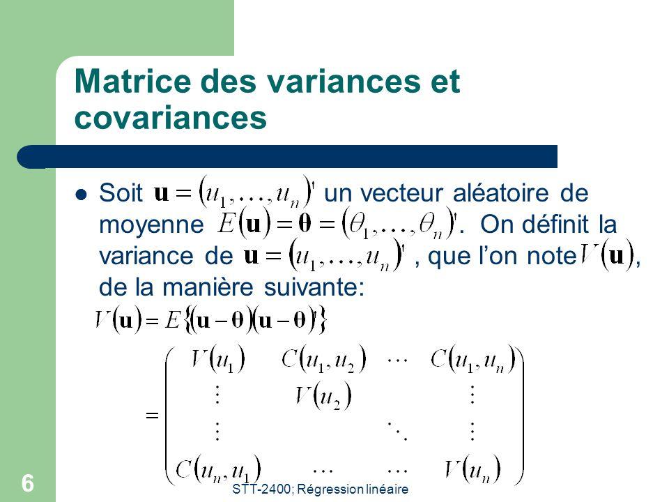 STT-2400; Régression linéaire 6 Matrice des variances et covariances Soit un vecteur aléatoire de moyenne.