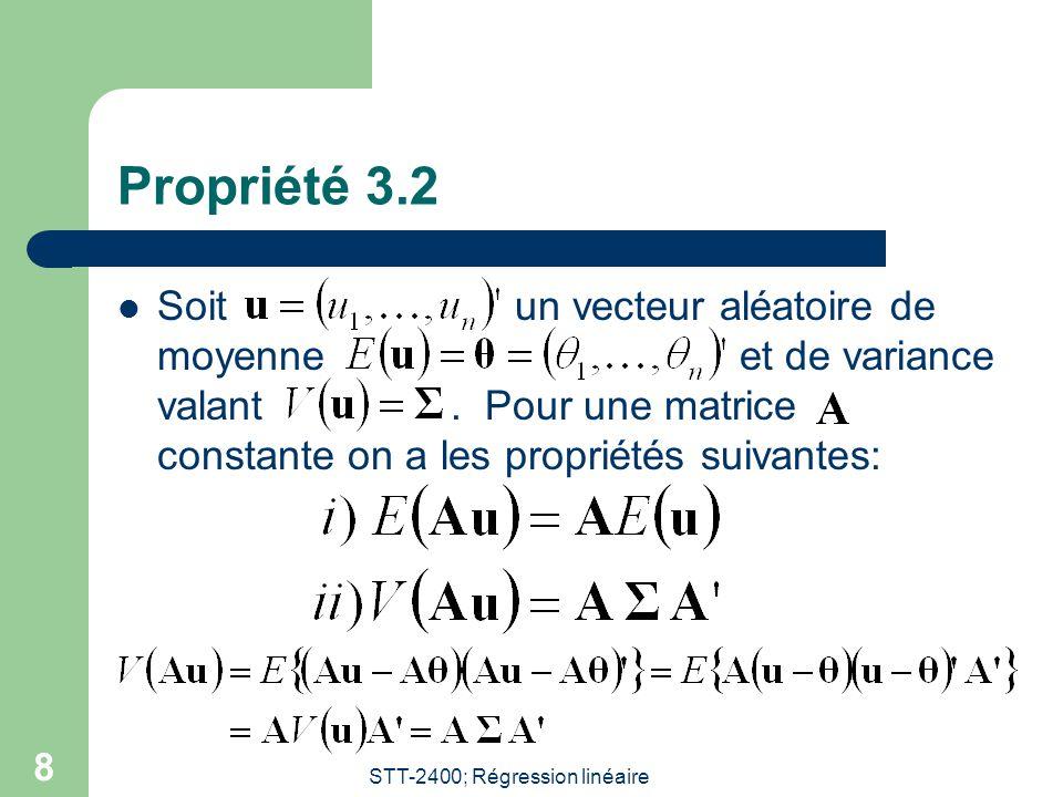 STT-2400; Régression linéaire 8 Propriété 3.2 Soit un vecteur aléatoire de moyenne et de variance valant.