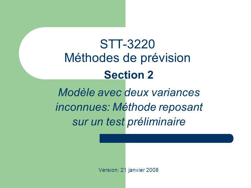 STT-3220 Méthodes de prévision Section 2 Modèle avec deux variances inconnues: Méthode reposant sur un test préliminaire Version: 21 janvier 2008