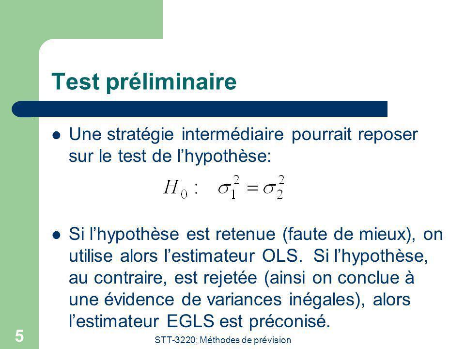 STT-3220; Méthodes de prévision 5 Test préliminaire Une stratégie intermédiaire pourrait reposer sur le test de lhypothèse: Si lhypothèse est retenue (faute de mieux), on utilise alors lestimateur OLS.