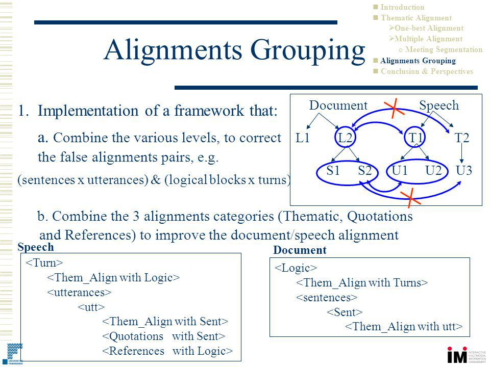 Alignments Grouping 1.Implementation of a framework that: a. Combine the various levels, to correct the false alignments pairs, e.g. (sentences x utte