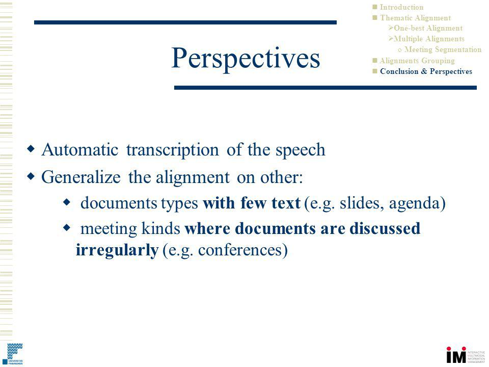 Perspectives Automatic transcription of the speech Generalize the alignment on other: documents types with few text (e.g.