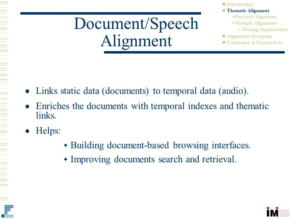 Document/Speech Alignment Links static data (documents) to temporal data (audio). Enriches the documents with temporal indexes and thematic links. Hel