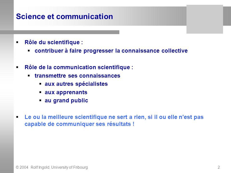 © 2004 Rolf Ingold, University of Fribourg3 Règles d or 1)Communiquer quoi .