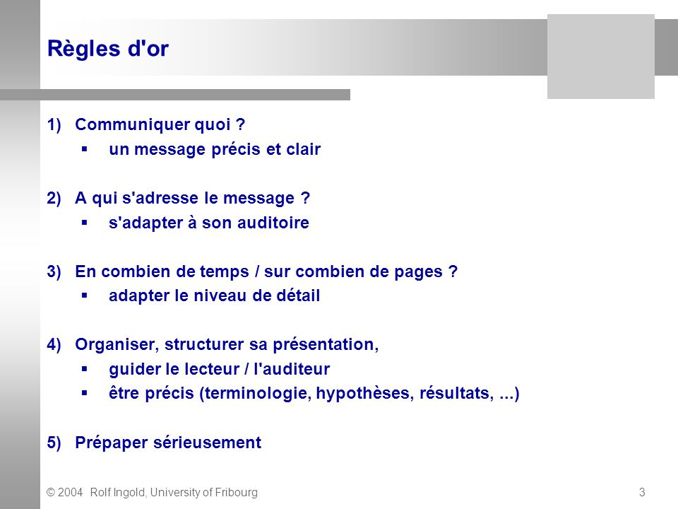 © 2004 Rolf Ingold, University of Fribourg3 Règles d or 1)Communiquer quoi .