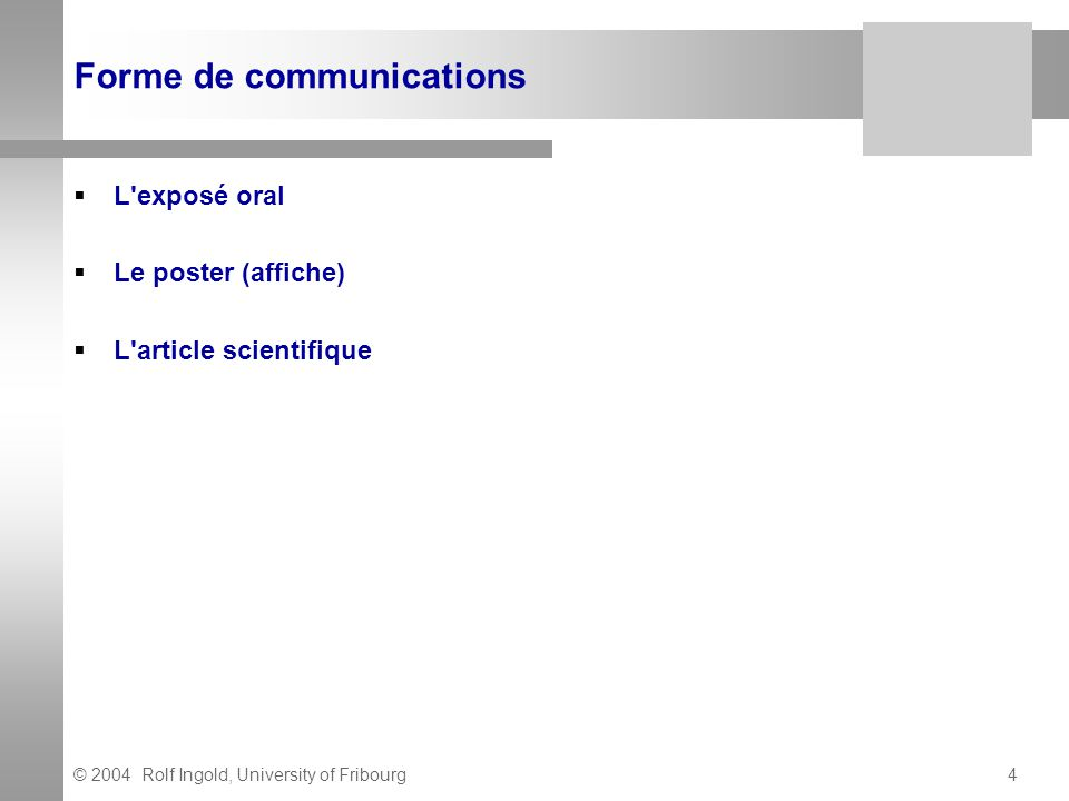 © 2004 Rolf Ingold, University of Fribourg4 Forme de communications L'exposé oral Le poster (affiche) L'article scientifique