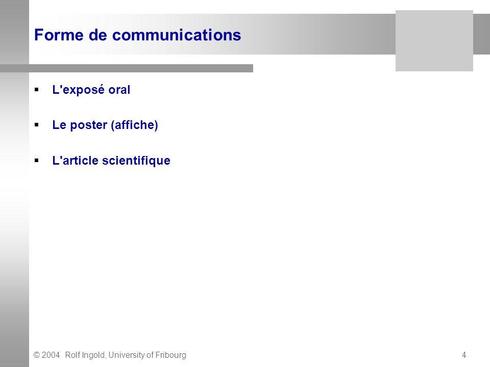 © 2004 Rolf Ingold, University of Fribourg5 Erreurs à éviter lors d un exposé oral Ne pas être trop ambitieux l auditeur ne maîtrise pas le sujet .