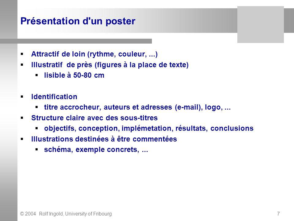 © 2004 Rolf Ingold, University of Fribourg7 Présentation d'un poster Attractif de loin (rythme, couleur,...) Illustratif de près (figures à la place d