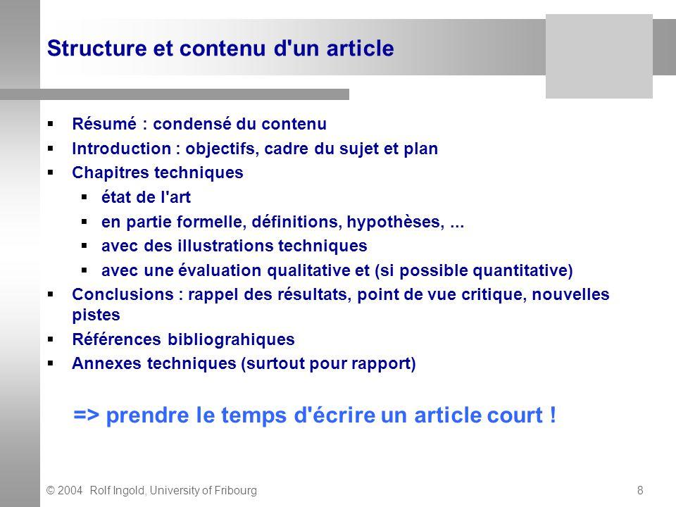 © 2004 Rolf Ingold, University of Fribourg8 Structure et contenu d'un article Résumé : condensé du contenu Introduction : objectifs, cadre du sujet et