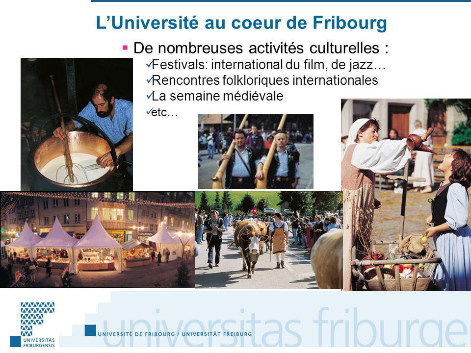 LUniversité au coeur de Fribourg De nombreuses activités culturelles : Festivals: international du film, de jazz… Rencontres folkloriques internationales La semaine médiévale etc…