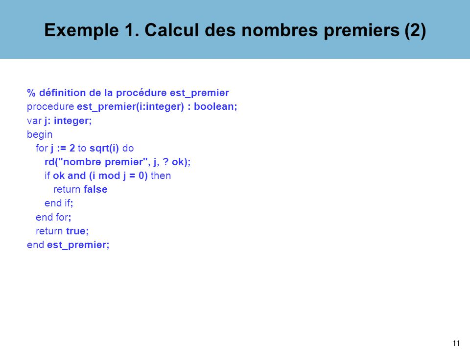 11 % définition de la procédure est_premier procedure est_premier(i:integer) : boolean; var j: integer; begin for j := 2 to sqrt(i) do rd( nombre premier , j, .