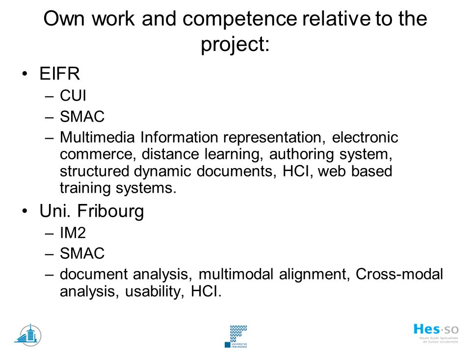 Own work and competence relative to the project: EIFR –CUI –SMAC –Multimedia Information representation, electronic commerce, distance learning, authoring system, structured dynamic documents, HCI, web based training systems.
