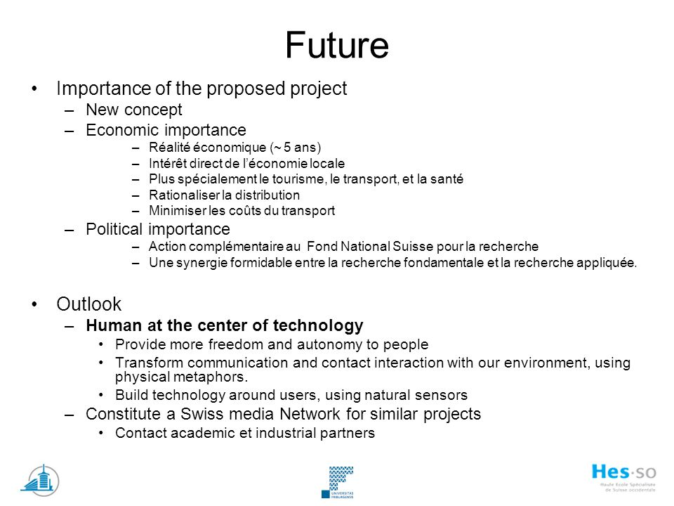 Future Importance of the proposed project –New concept –Economic importance –Réalité économique (~ 5 ans) –Intérêt direct de léconomie locale –Plus sp
