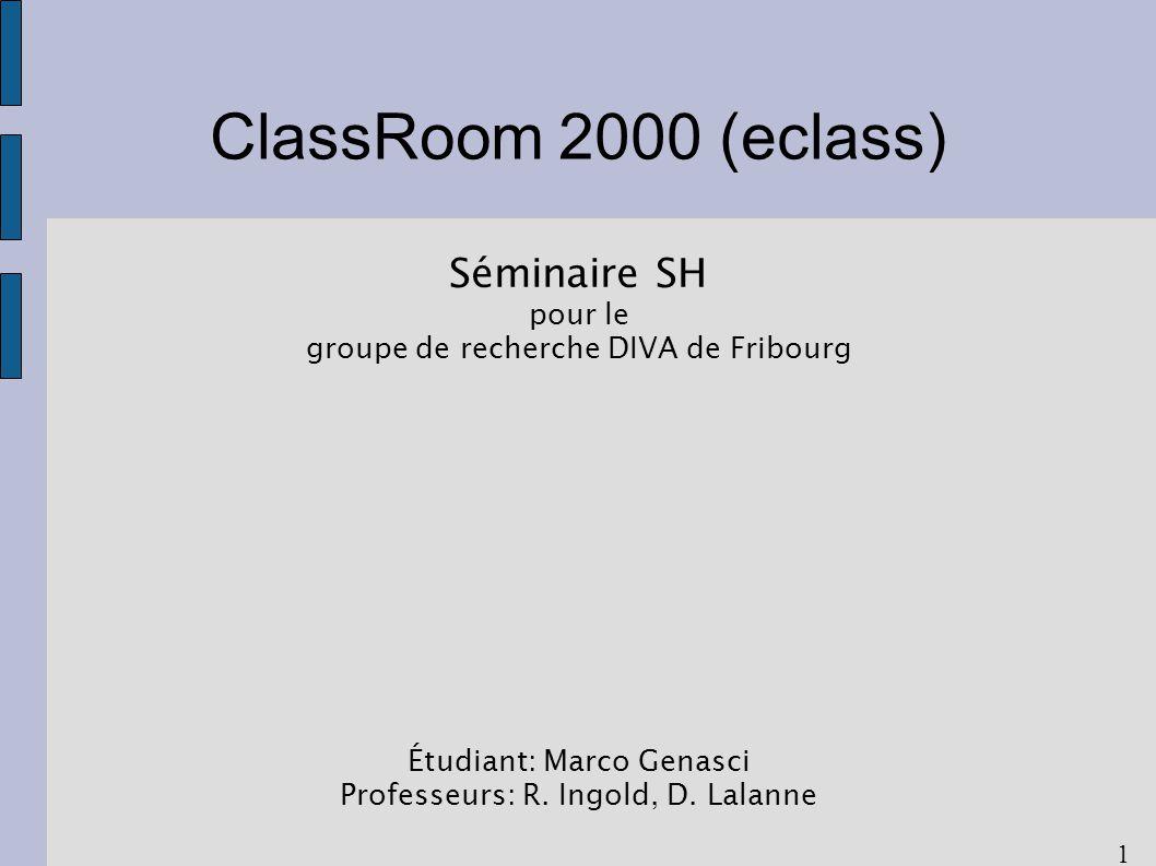 1 ClassRoom 2000 (eclass) Séminaire SH pour le groupe de recherche DIVA de Fribourg Étudiant: Marco Genasci Professeurs: R.