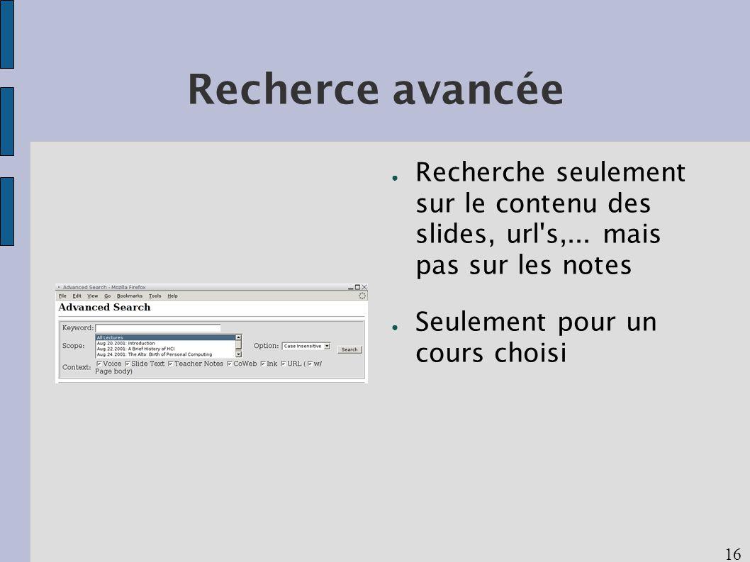 16 Recherce avancée Recherche seulement sur le contenu des slides, url s,...