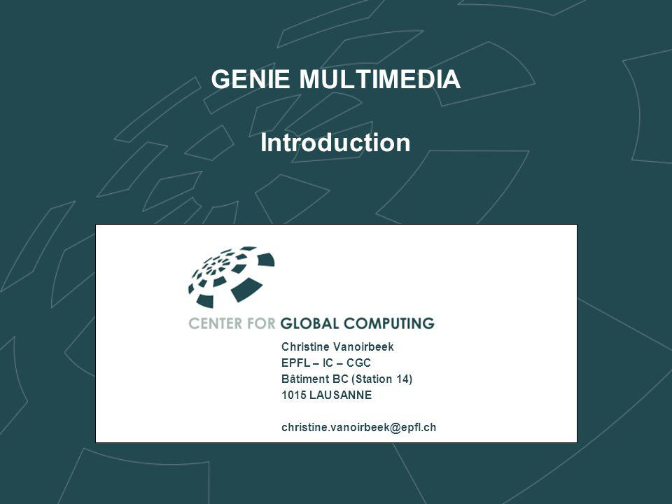 GENIE MULTIMEDIA - Introduction - 26.10.2006(2) CONTEXTE EPFL – CGC - MEDIA Models & Environments for Document related Interaction & Authoring Technologie XML MEDIA