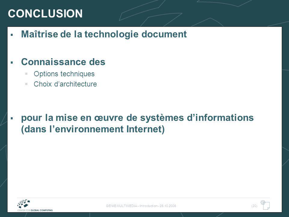 GENIE MULTIMEDIA - Introduction - 26.10.2006(20) CONCLUSION Maîtrise de la technologie document Connaissance des Options techniques Choix darchitecture pour la mise en œuvre de systèmes dinformations (dans lenvironnement Internet)