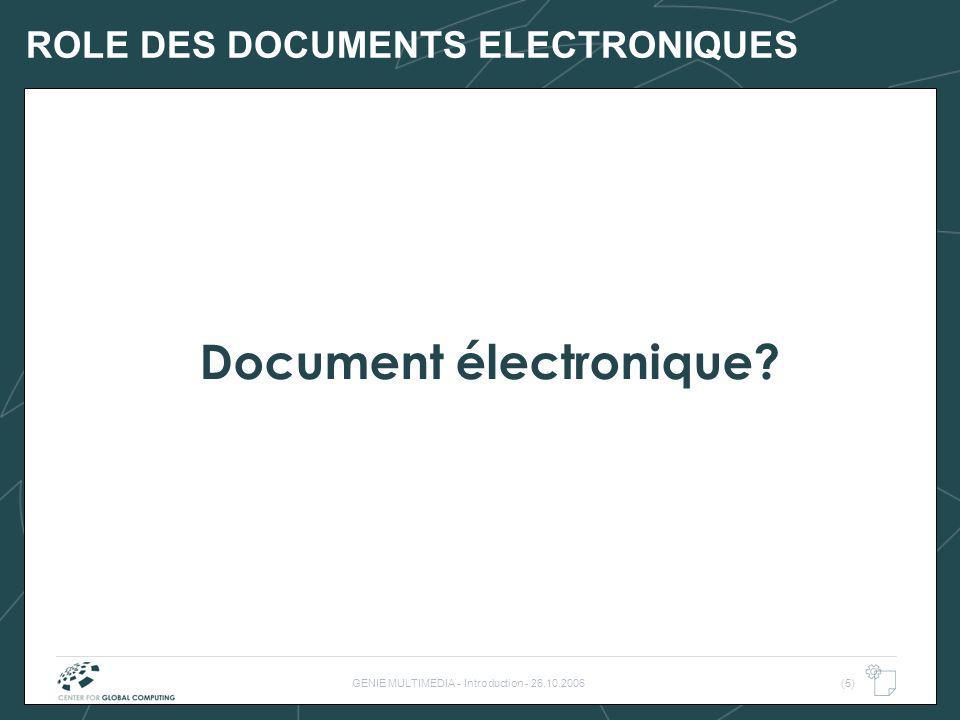 GENIE MULTIMEDIA - Introduction - 26.10.2006(5) ROLE DES DOCUMENTS ELECTRONIQUES Document électronique?